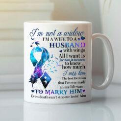 I'm Not A Widow I'm A Wife With A Husband With Wings Mug