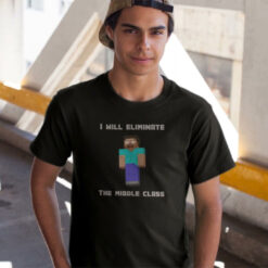 Minecraft I Will Eliminate The Middle Class Herobrine Shirt