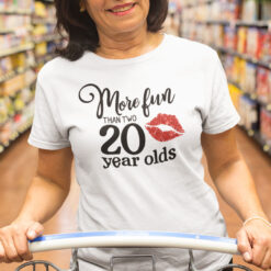 More Fun Than Two 20 Year Olds Shirt 40 Birthday Kiss