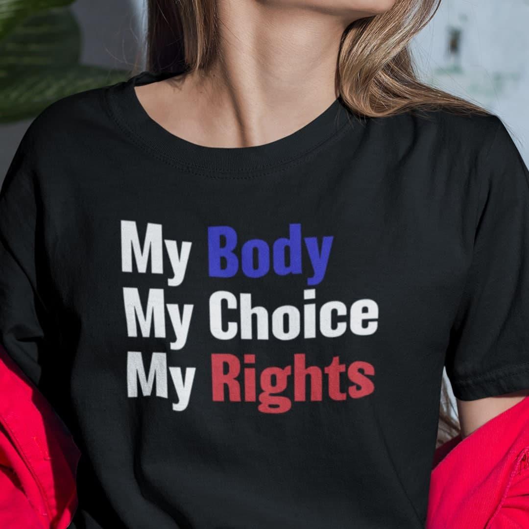 My Body My Choice My Rights Shirt Feminist