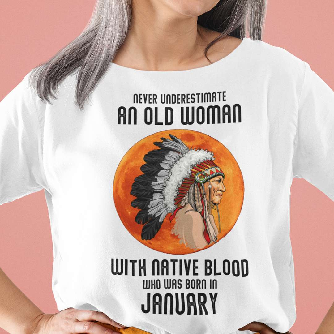 Never Underestimate Old Woman With Native Blood Shirt January