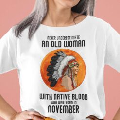 Never Underestimate Old Woman With Native Blood Shirt November
