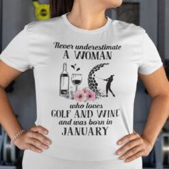 Never Underestimate Woman Loves Golf And Wine Shirt January