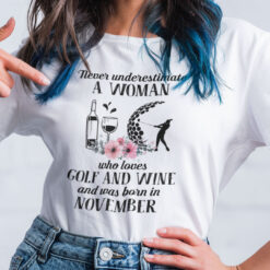 Never Underestimate Woman Loves Golf And Wine Shirt November