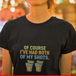 Of Course I've Had Noth Of My Shots Shirt Anti Vaccination