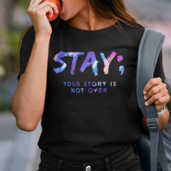 Stay Your Story Is Not Over Shirt Suicide Awareness