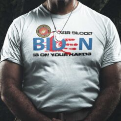 Their Blood Is On Your Hands Fuck You Biden Shirt