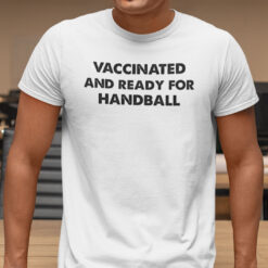 Vaccinated And Ready For Handball Shirt