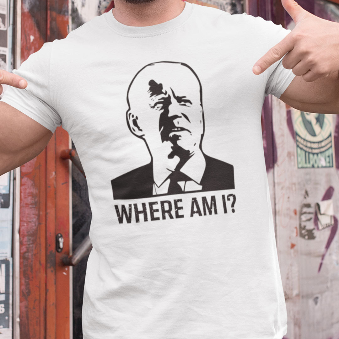 Where Am I Funny Joe Biden Shirt
