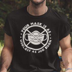 Your Mask Is As Useless As Joe Biden Shirt Anti Biden