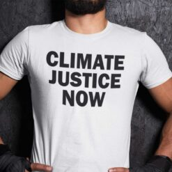 Climate Justice Now Shirt Pro Climate Justice