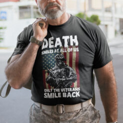 Death Smiles At All Of Us Only The Veterans Smile Back Shirt