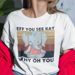 EFF You See Kay Shirt Why Oh You T Shirt Elephant Namaste