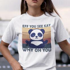 Eff You See Kay Shirt Why Oh You Panda