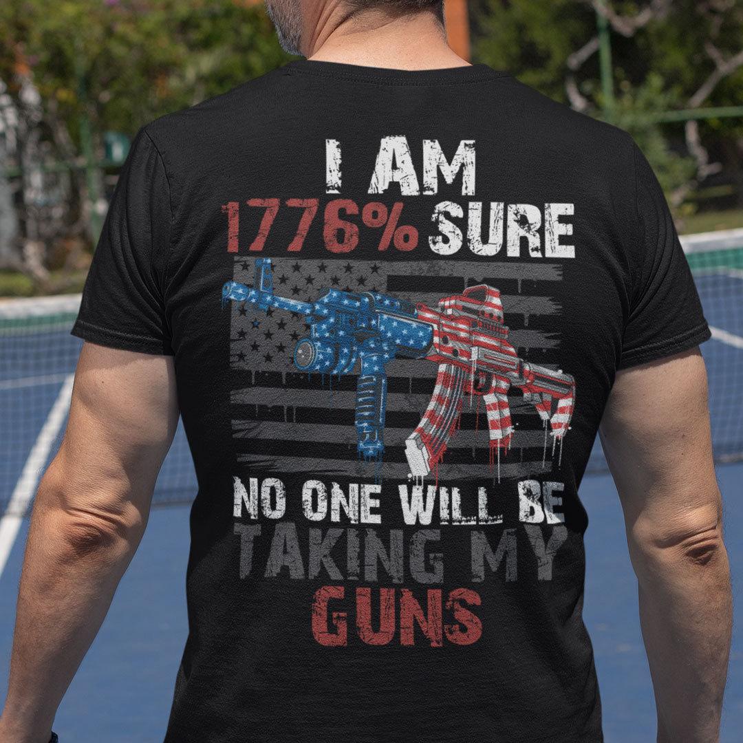 I Am 1776% Sure No One Will Be Taking My Guns Shirt