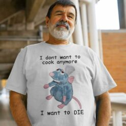 I Don't Want To Cook Anymore I Want To DIE Shirt Remy Rat