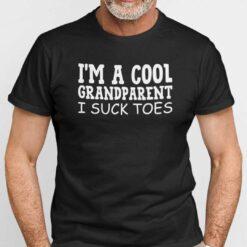 I'm A Cool Grandparent I Suck Toes Shirt Humor Tee