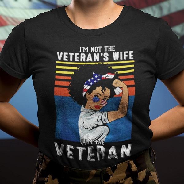 I'm Not A Veteran's Wife I Am A Veteran Shirt