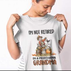 I'm Not Retired I'm A Professional Grandma Thanksgiving Shirt