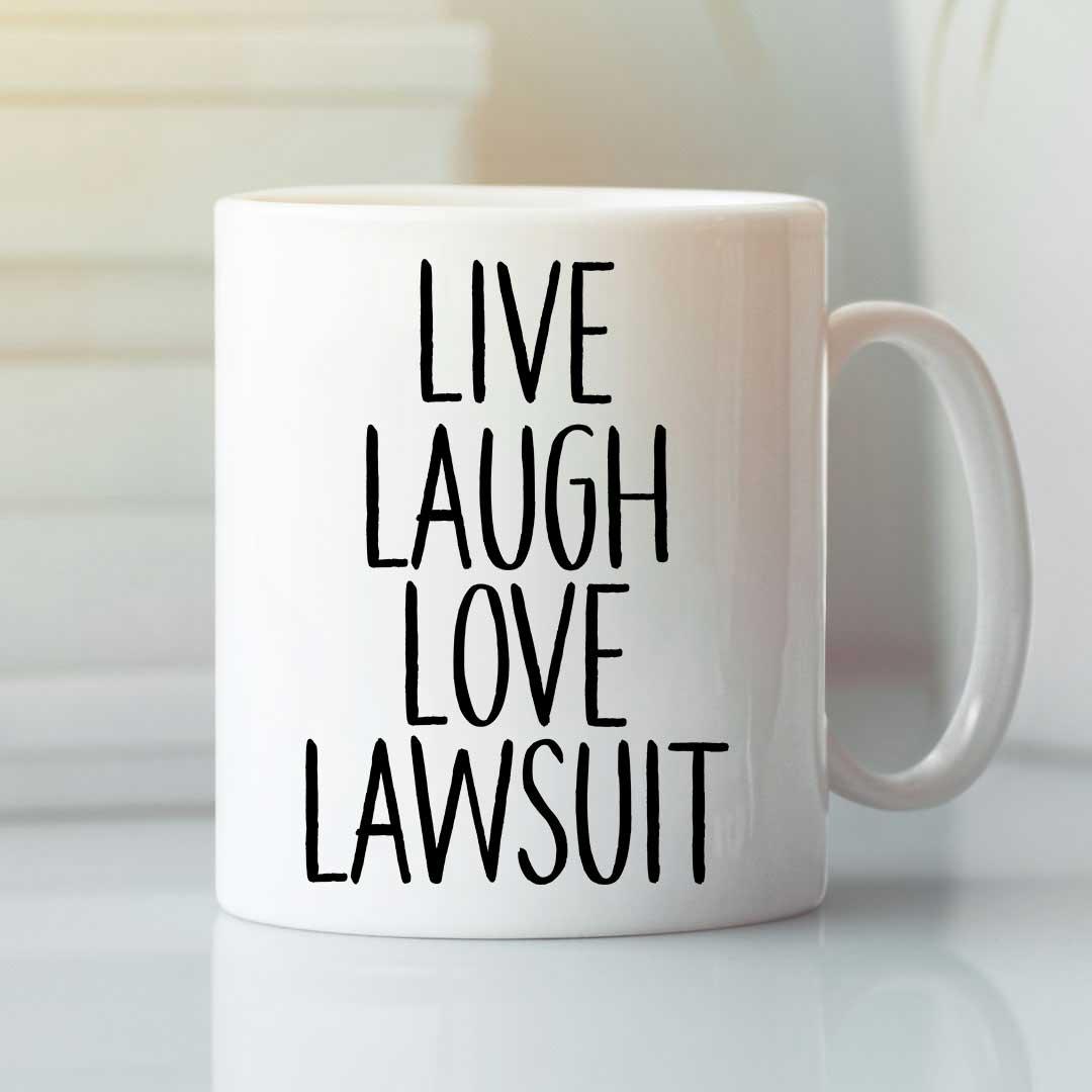 Live Laugh Love Lawsuit Mug