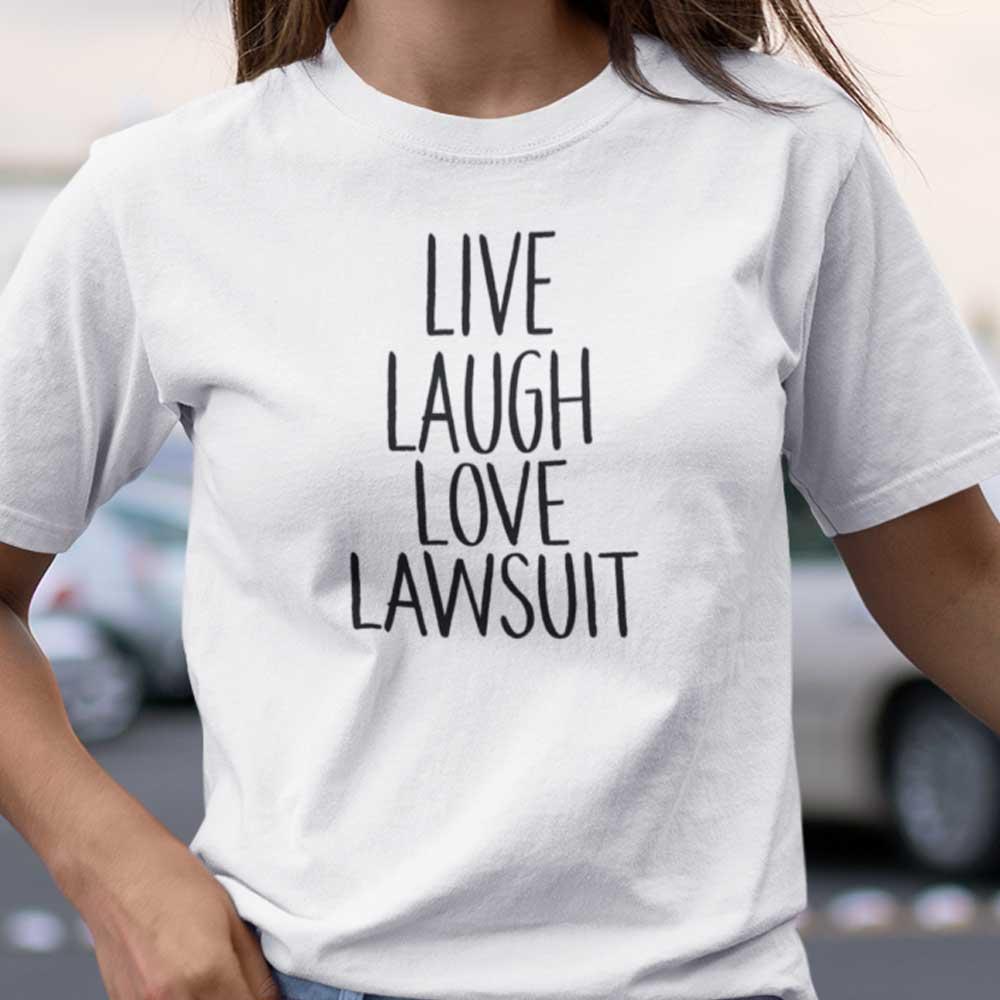 Live Laugh Love Lawsuit Shirt