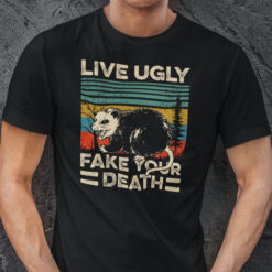 Live Ugly Fake Your Death Shirt Opossum