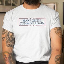 Make Sense Common Again Shirt