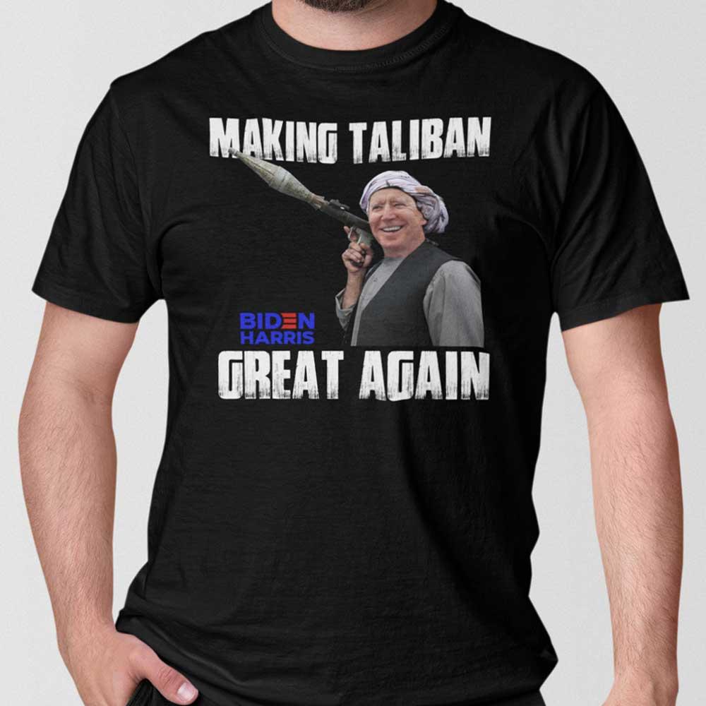 Making The Taliban Great Again Shirt Fuck You Joe Biden