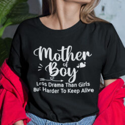 Mother Of Boy Less Drama Than Girls But Harder To Keep Alive Shirt