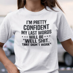 My Last Word Will Be Well Shit That Didn't Work Shirt