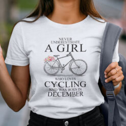 Never Underestimate A Girl Who Loves Cycling December Shirt