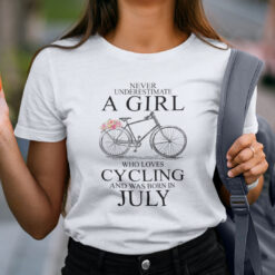 Never Underestimate A Girl Who Loves Cycling July Shirt