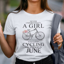 Never Underestimate A Girl Who Loves Cycling June Shirt