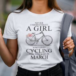 Never Underestimate A Girl Who Loves Cycling March Shirt