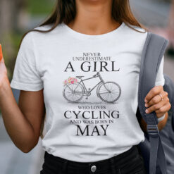 Never Underestimate A Girl Who Loves Cycling May Shirt