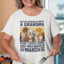 Never Underestimate A Grandma Who Loves Dogs March Shirt