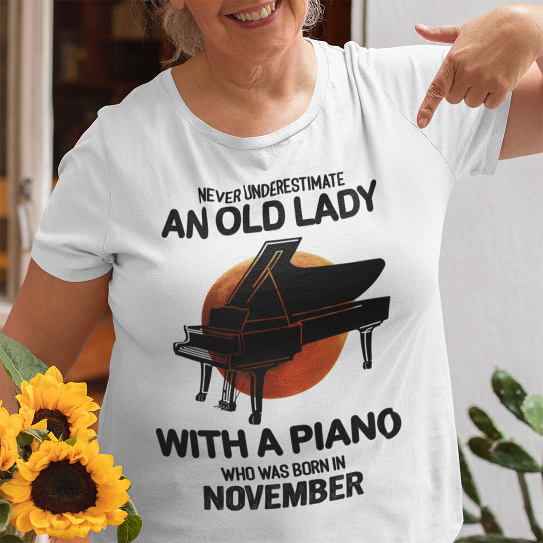 Never Underestimate An Old Lady With A Piano Shirt November