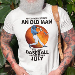 Never Underestimate An Old Man Who Loves Baseball Shirt July