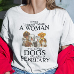 Never Underestimate Woman Loves Dogs Born In February Shirt