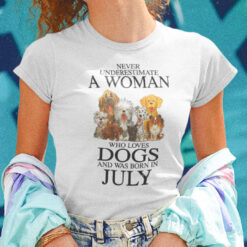 Never Underestimate Woman Loves Dogs Born In July Shirt