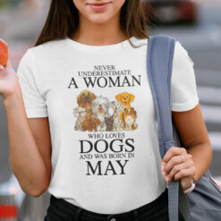 Never Underestimate Woman Loves Dogs Born In May Shirt