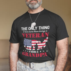 The Only Thing I Love More Than Being A Veteran Shirt