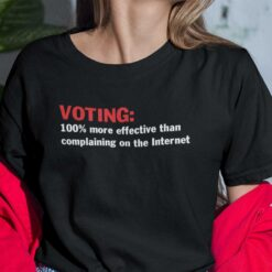 Voting 100% More Effective Than Complaining On The Internet Shirt