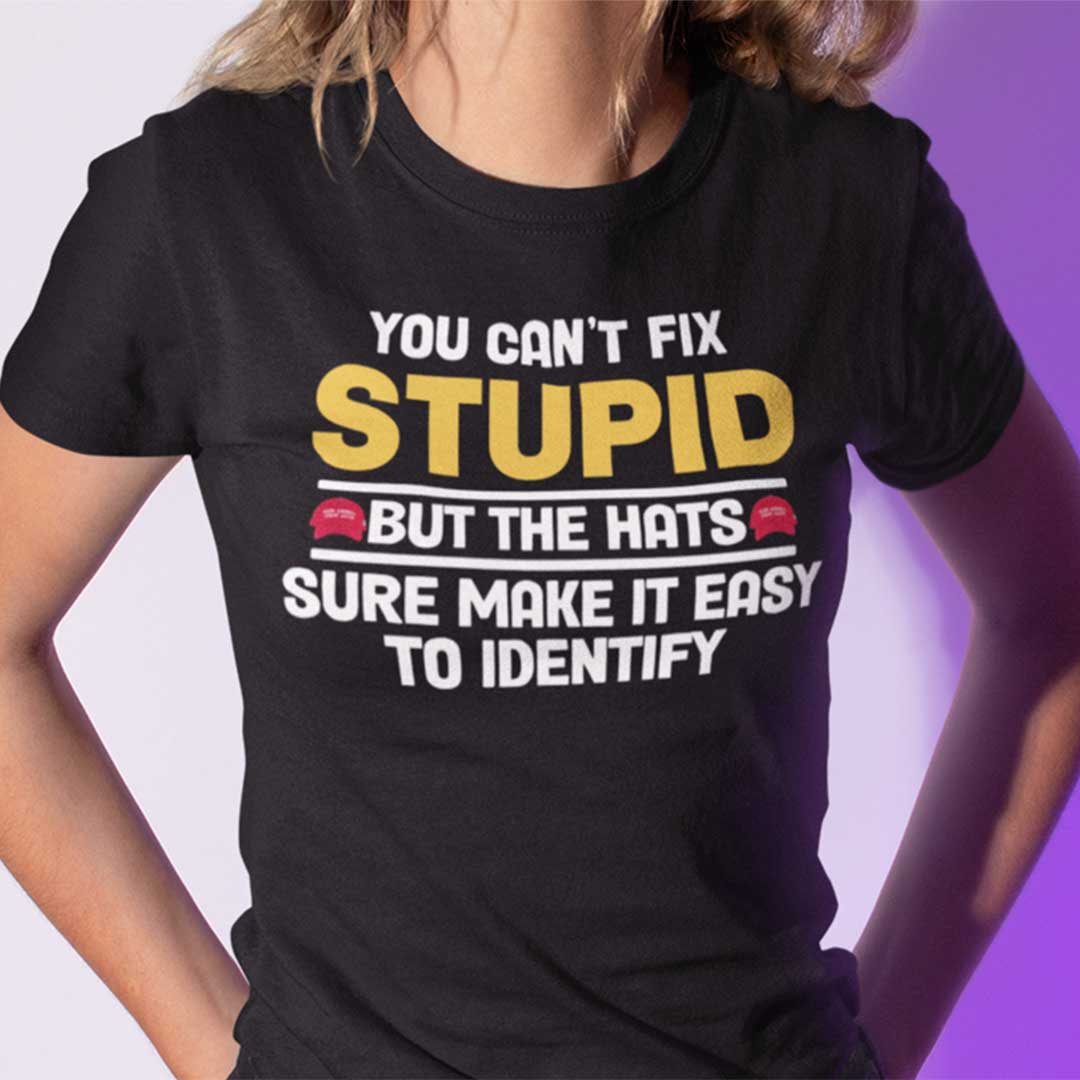 You Can't Fix Stupid But The Hats Sure Make It Easy To Identify Shirt