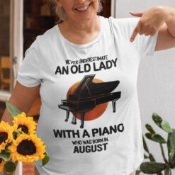 Never Underestimate An Old Lady With A Piano Shirt August