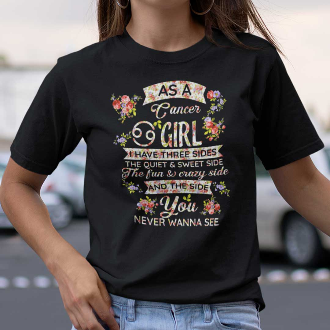 Cancer T Shirt As An Cancer Girl I Have Three Sides The Quiet And Sweet Side