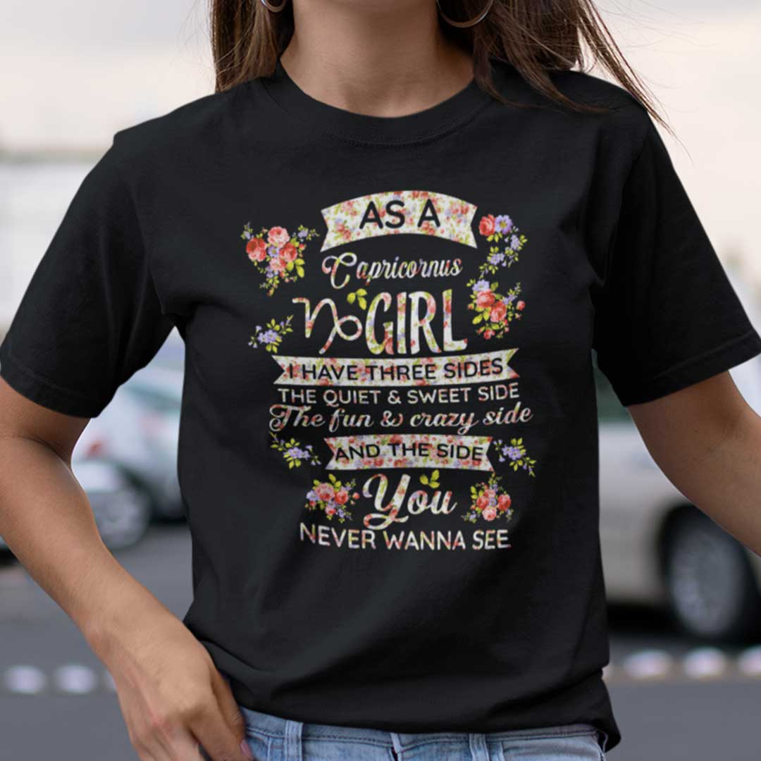 Capricornus T Shirt As An Carpicornus Girl I Have Three Sides The Quiet And Sweet Side