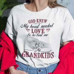 God Knew My Heart Needed Love So He Sent Me My Grandkids Shirt