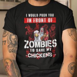 I Would Push You In Front Of Zombies To Save Chicken Shirt Halloween