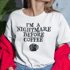 I'm A Nightmare Before Coffee Shirt Halloween Tee